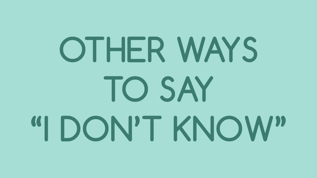 "Other ways to say ""I don't know."""